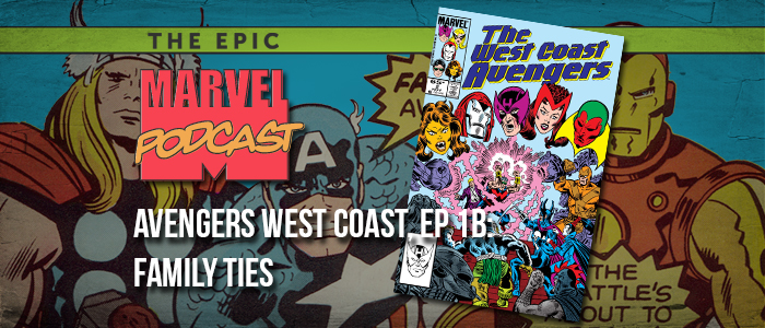 Avengers West Coast, Ep. 1b: Family Ties