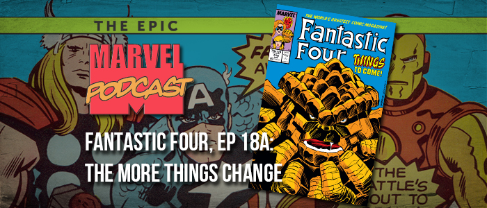 Fantastic Four, Ep. 18a: The More Things Change