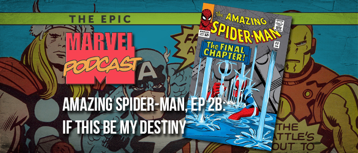 Amazing Spider-Man, Ep. 2b: If This Be My Destiny