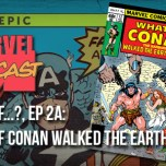 What If…?, Ep. 2a: What If Conan the Barbarian Walked the Earth Today?