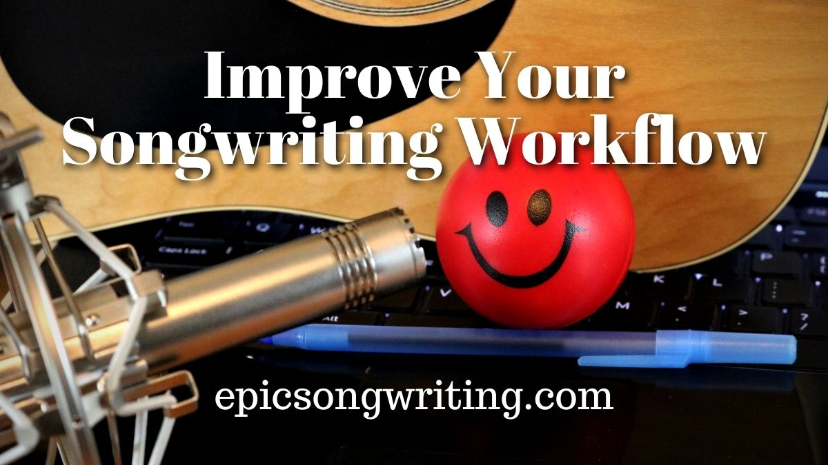 Improve Your Songwriting Workflow