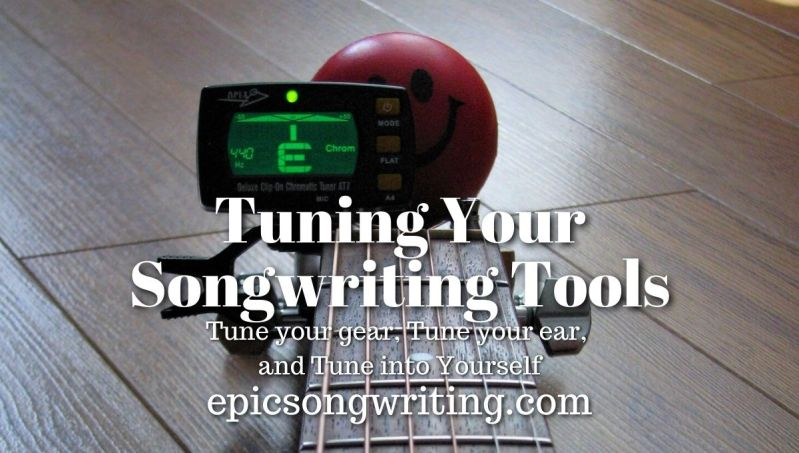 Tuning Your Songwriting Tools, Be a Better Songwriter