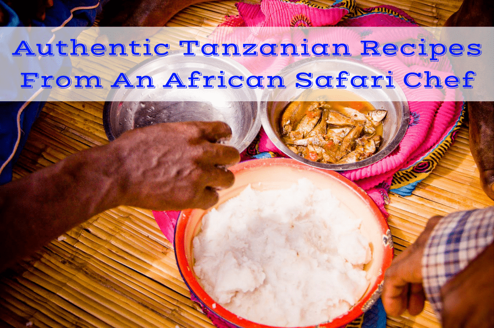 Authentic tanzanian recipes from an african safari chef epicure tanzanian recipes forumfinder Image collections