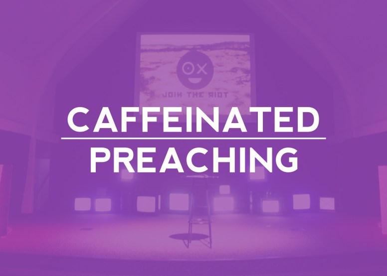 Caffeinated Preaching