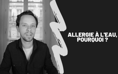 Allergie À L'Eau, Pourquoi ?
