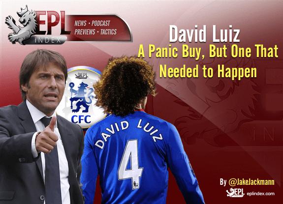 David Luiz - A Panic Buy That Needed To Happen