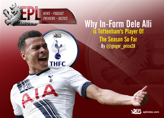 Why Dele Alli Is Spurs Player of Season So Far