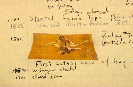 A legendary bug: In 1947, a physical malfunction in the Mark II computer was traced back to a moth stuck in one of the relays. Grace Hopper taped it to the operations logbook with the annotation