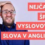 10 anglických slovíček, která vyslovujeme špatně