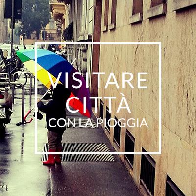 Consigli su cosa fare in città quando piove sul blog Eppure sono in Viaggio