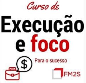 Curso Execução e Foco 1 - Execução e Foco para o Sucesso