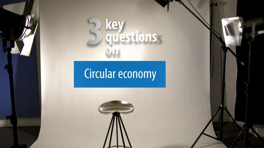 3 Key Questions on Circular economy