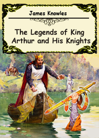 james-knowles-the-legends-of-king-arthur-and-his-knights
