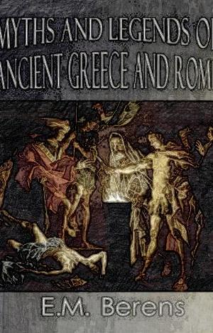 myths-and-legends-of-ancient-greece-and-rome-e-m-berens1
