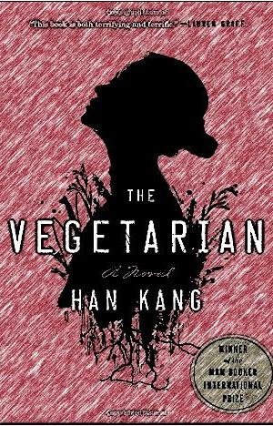 The Vegetarian: A Novel by Han Kang