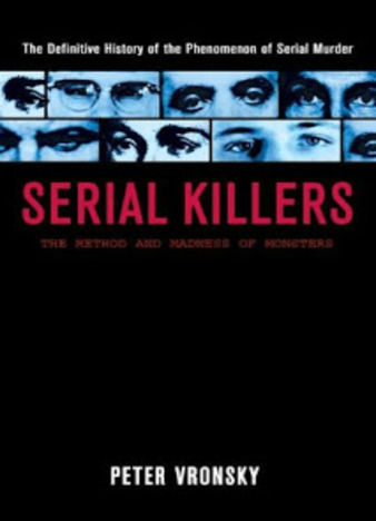 Serial Killers The Method and Madness of Monsters by Peter Vronsky
