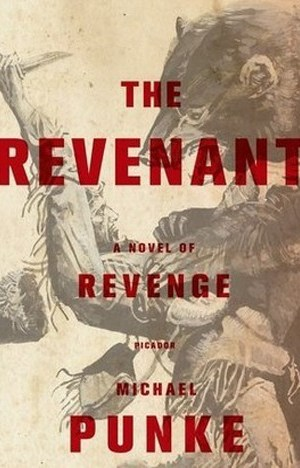 The Revenant A Novel of Revenge by Michael Punke