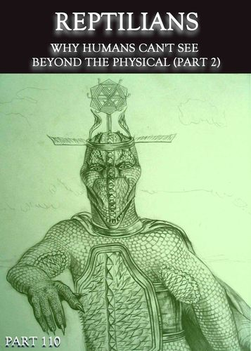 Reptilians-why-humans-can-t-see-beyond-the-physical-part-2-part-110