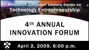 Princeton-Jumpstart Lecture Series on Technology Entrepreneurship: 4th Annual Innovation Forum