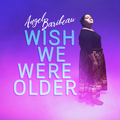 Angel Baribeau - Wish We Were Older
