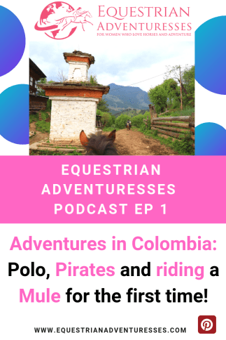 Pinterest EQA Podcast - Adventures in Colombia: Polo, Pirates and riding a Mule for the first time.