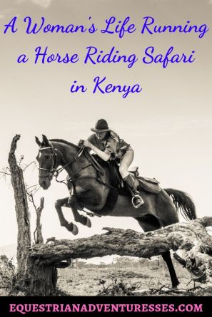 Pinterest Pin for the Article: A Woman's Life Running a Horse Riding Safari in Kenya
