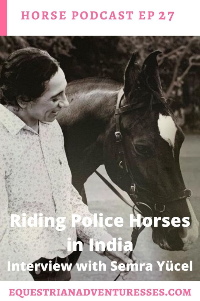 Horse and travel podcast pin - Ep 27 Riding an Indian Police Horse: Ute interviewing Semra Yücel a German woman living and riding in India