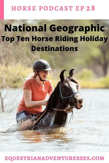 Horse and travel podcast pin - Ep 28: National Geographic Top Ten Horse Riding Holiday Destiantions