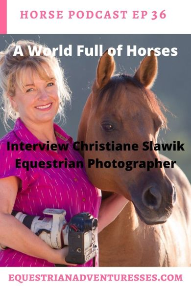 Horse and travel podcast pin - Ep 36 A world full of horses - interview with Christiane Slawik, equestrian photographer