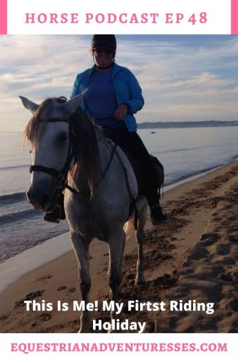 Horse and travel podcast pin - Ep 48 This is me! My first riding holiday