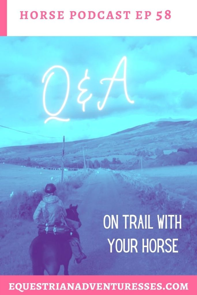 Horse and travel podcast pin - Ep 58 Q&A On Trail With Your Horse