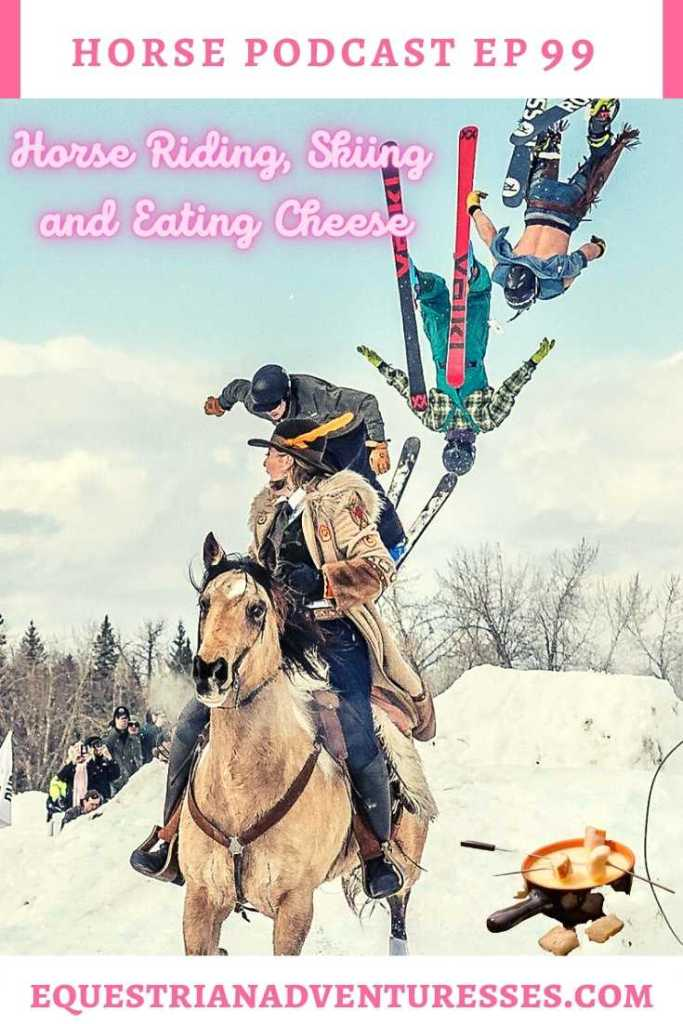 Horse and travel podcast pin - 99: Horse Riding, Skiing and Eating Cheese
