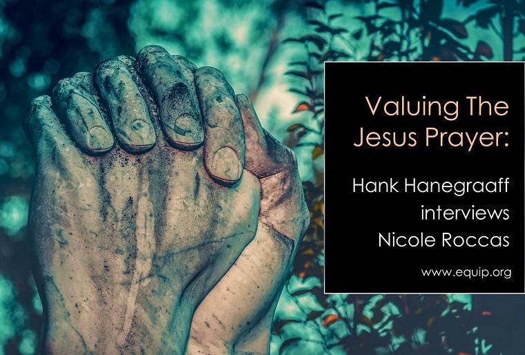 Valuing The Jesus Prayer: Hank Hanegraaff interviews Nicole Roccas