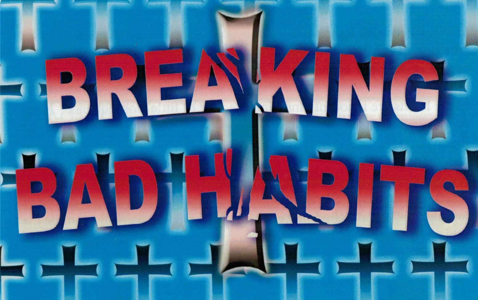 Breaking Bad Habits Christian Equippers International
