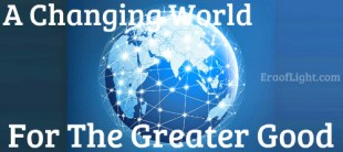 changing world greater good eraoflightdotcom