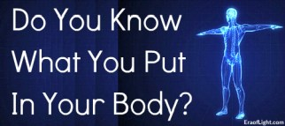 do you know what you put in your body eraoflightdotcom