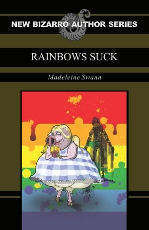 Rainbows Suck by Madeleine Swann