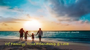 Of Family, True Friendship and Love