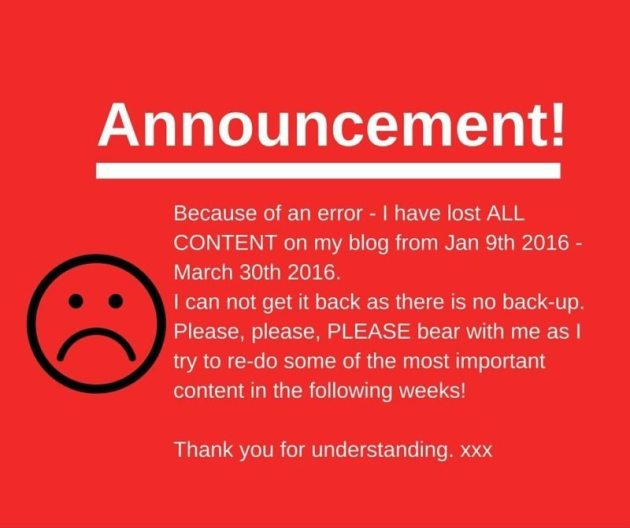 Because of an error - I have lost ALL CONTENT on my blog from Jan 9th 2016 - March 30th 2016.I can not get it back as there is no back-up. Please please bear with me as I try to