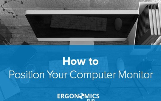 Office Ergonomics: A Six-Point Checklist to Correctly Position Your Computer Monitor