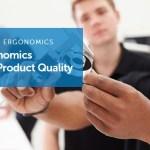 The Value of Ergonomics — How Ergonomics Improves Product Quality