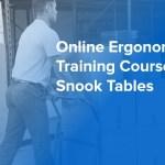 Online Ergonomics Training Course — Snook Tables