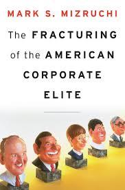Mark Mizruchi  Publisher: Harvard University Press