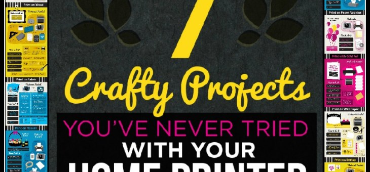7 Crafty Projects You've Never Tried With Your Printer #Infographic