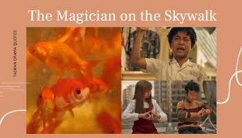 《天橋上的魔術師》37句催淚台詞金句整理:「人生就像一齣電影,一眨眼就演完了!」