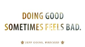Doing good sometimes feels bad. - Jeff Goins, Wrecked