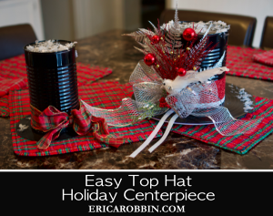 Easy Top Hat Holiday Centerpiece © 2018 ericarobbin.com   All rights reserved.