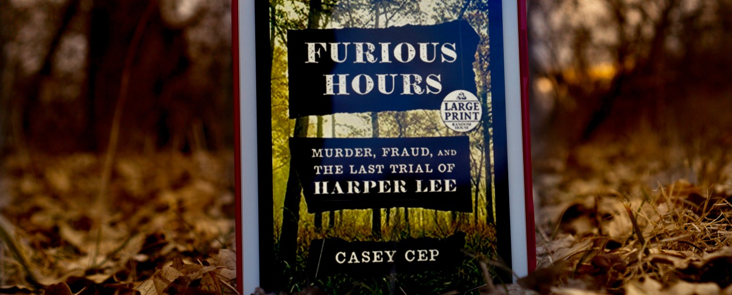 Furious Hours: Murder, Fraud, and the Last Trial of Harper Lee by Casey Cep © 2019 ericarobbin.com   All rights reserved.