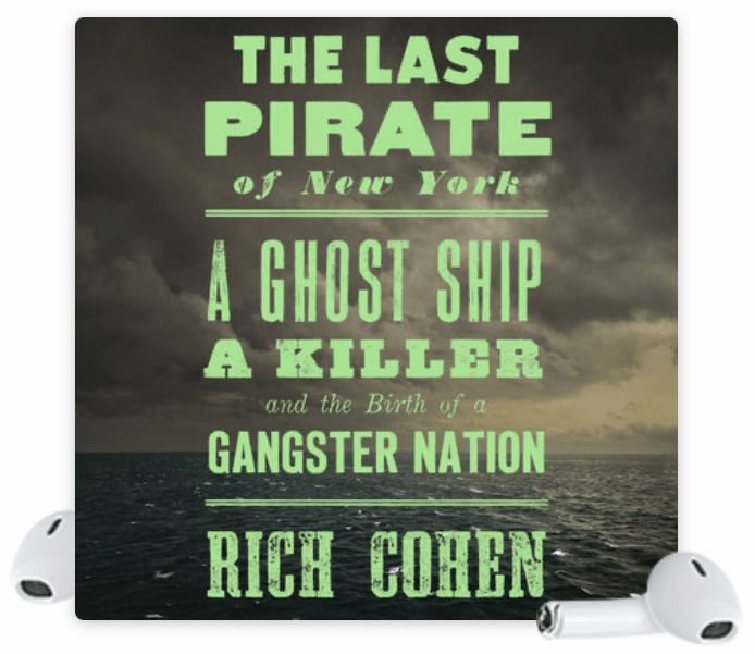The Last Pirate of New York: A Ghost Ship, a Killer, and the Birth of a Gangster Nation by Rich Cohen | Erica Robbin