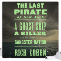 The Last Pirate of New York: A Ghost Ship, a Killer, and the Birth of a Gangster Nation by Rich Cohen